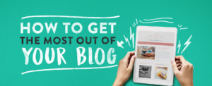Get the most out of your blog