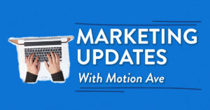 Marketing Updates by Motion Ave