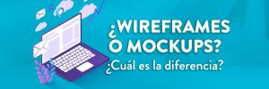 ¿Wireframes o Mockups? ¿Cuál es la diferencia?