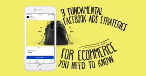 Fundamentals Ads Strategies For Ecommerce