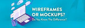 Wireframes or Mockups?